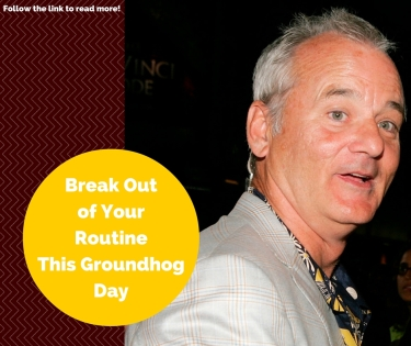 Break Out of Your Routine This Groundhog Day